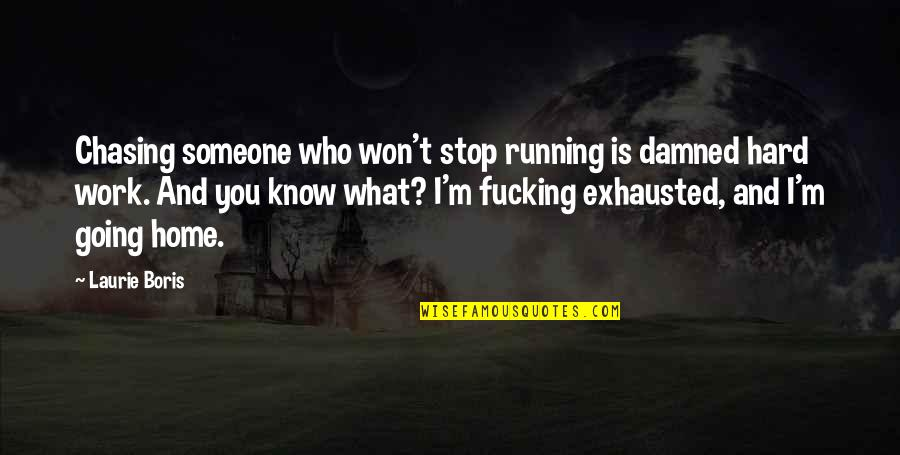 Home And Work Quotes By Laurie Boris: Chasing someone who won't stop running is damned