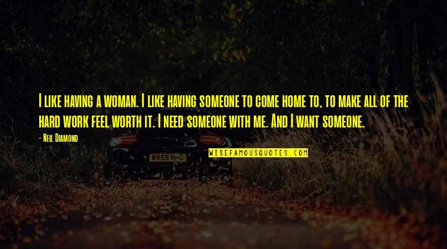 Home And Work Quotes By Neil Diamond: I like having a woman. I like having