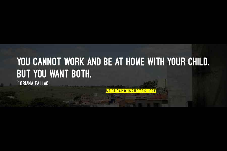 Home And Work Quotes By Oriana Fallaci: You cannot work and be at home with