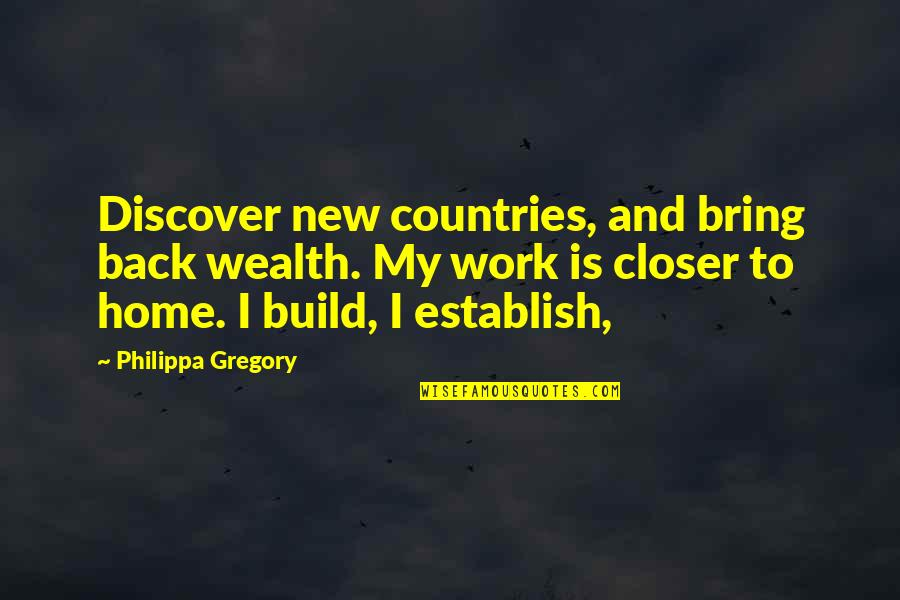 Home And Work Quotes By Philippa Gregory: Discover new countries, and bring back wealth. My