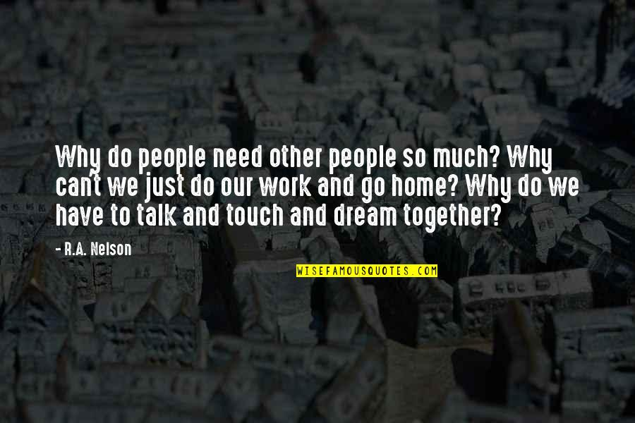 Home And Work Quotes By R.A. Nelson: Why do people need other people so much?