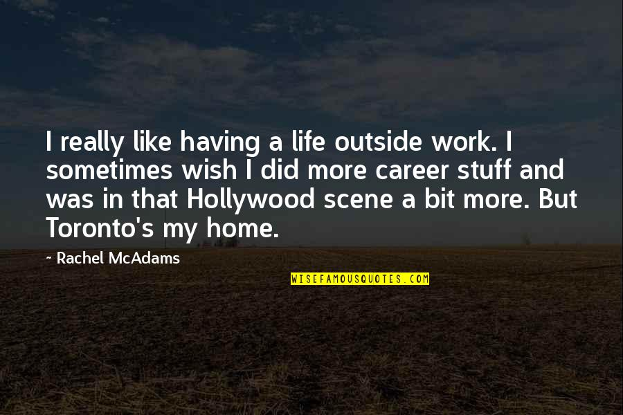 Home And Work Quotes By Rachel McAdams: I really like having a life outside work.