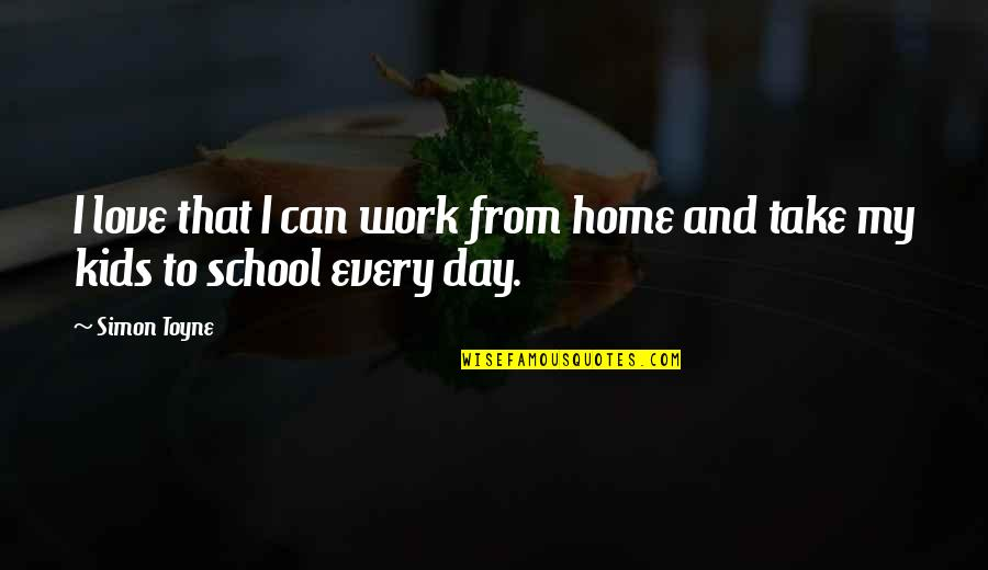Home And Work Quotes By Simon Toyne: I love that I can work from home