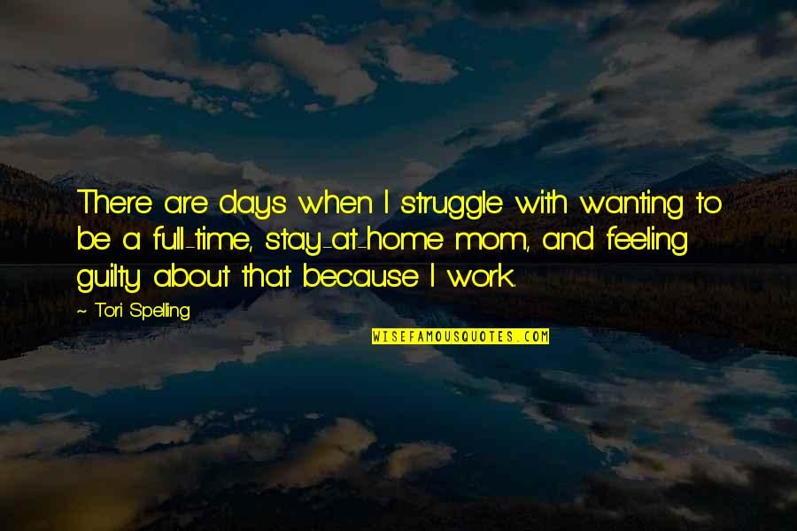 Home And Work Quotes By Tori Spelling: There are days when I struggle with wanting