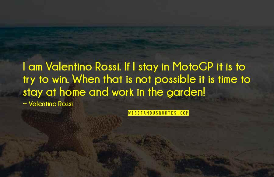 Home And Work Quotes By Valentino Rossi: I am Valentino Rossi. If I stay in