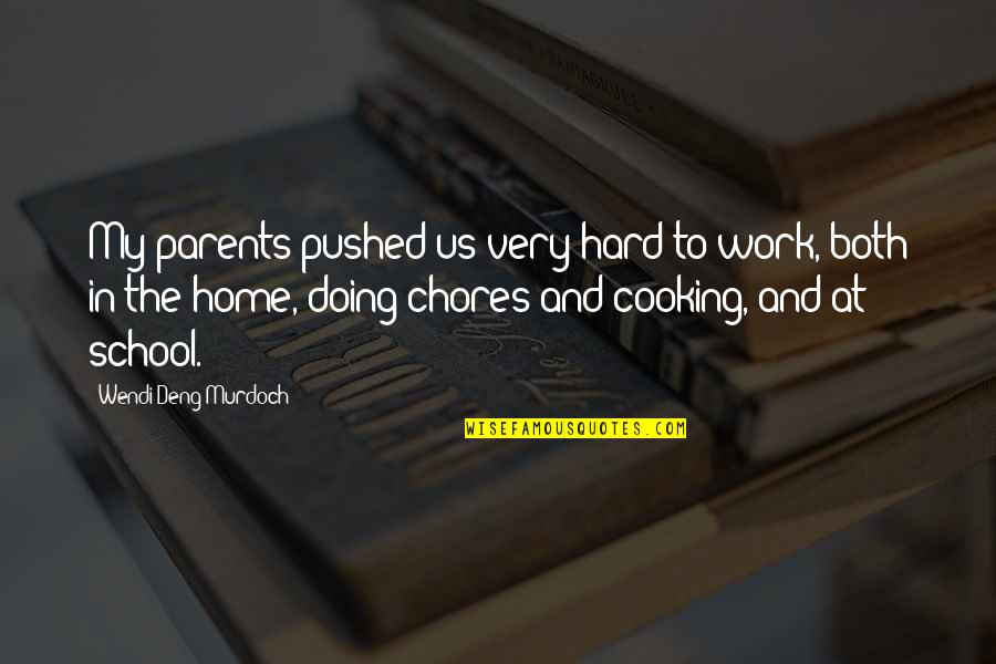 Home And Work Quotes By Wendi Deng Murdoch: My parents pushed us very hard to work,