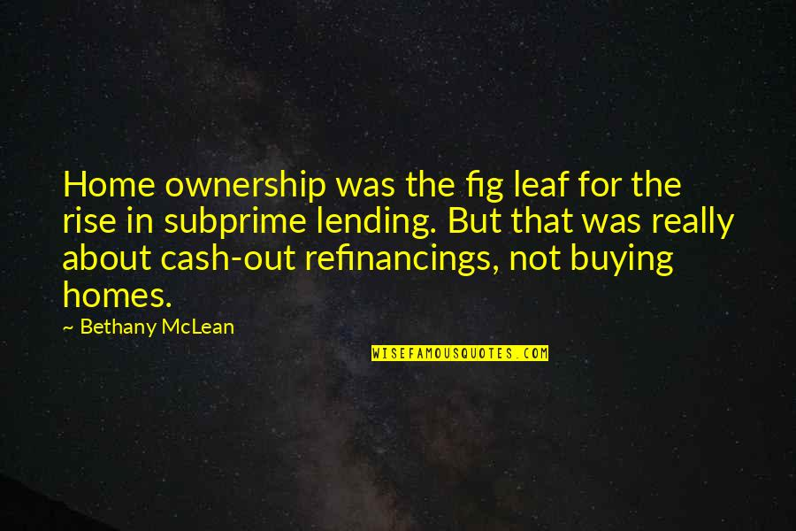Home Buying Quotes By Bethany McLean: Home ownership was the fig leaf for the