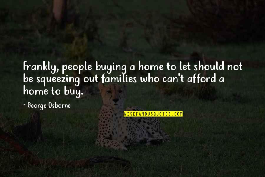 Home Buying Quotes By George Osborne: Frankly, people buying a home to let should