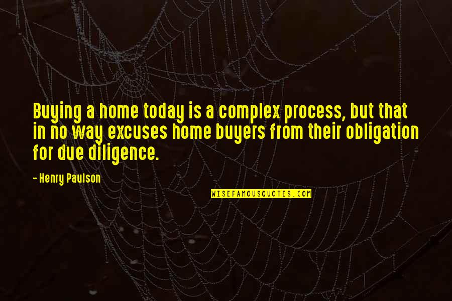 Home Buying Quotes By Henry Paulson: Buying a home today is a complex process,