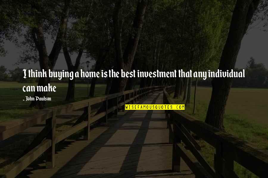 Home Buying Quotes By John Paulson: I think buying a home is the best