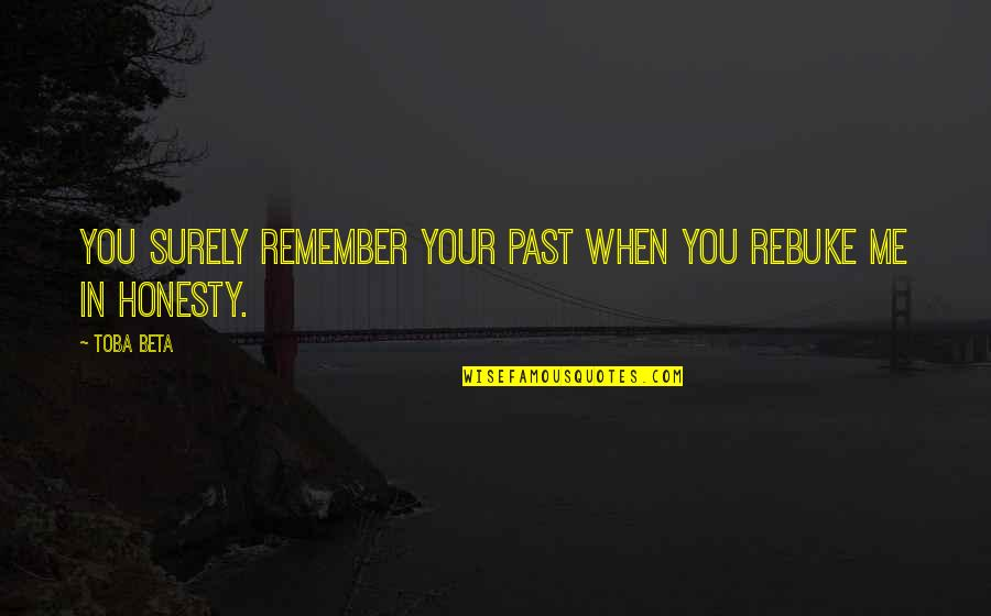 Home Buying Quotes By Toba Beta: You surely remember your past when you rebuke