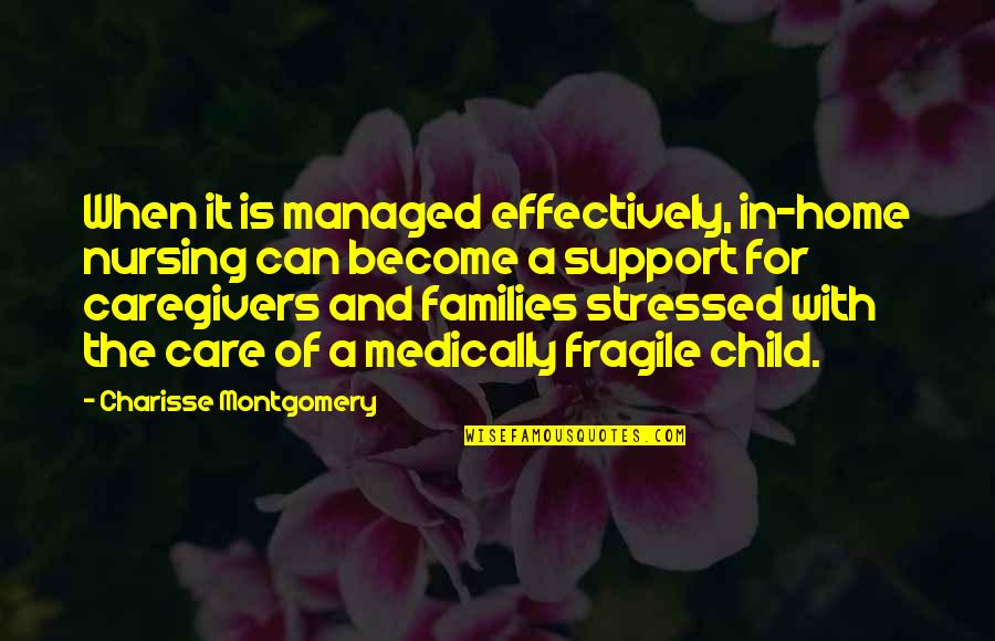Home Care Nurse Quotes By Charisse Montgomery: When it is managed effectively, in-home nursing can