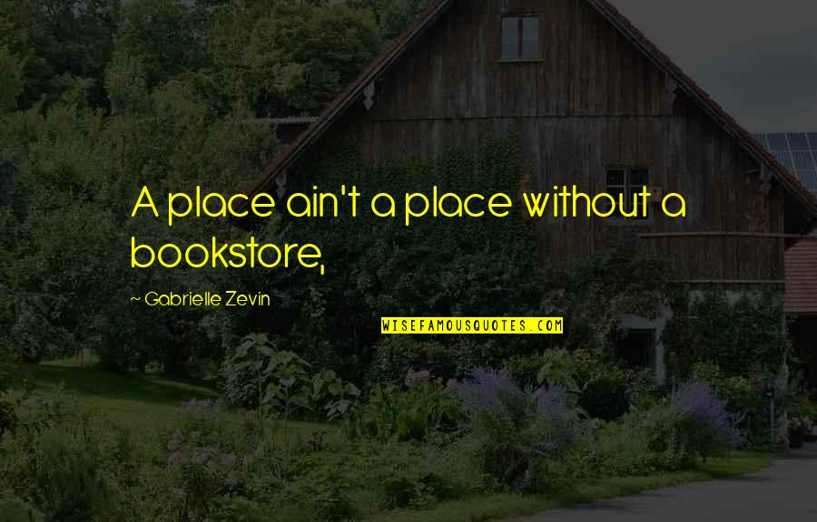 Home Hazard Insurance Quotes By Gabrielle Zevin: A place ain't a place without a bookstore,