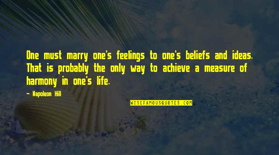 Home Hazard Insurance Quotes By Napoleon Hill: One must marry one's feelings to one's beliefs