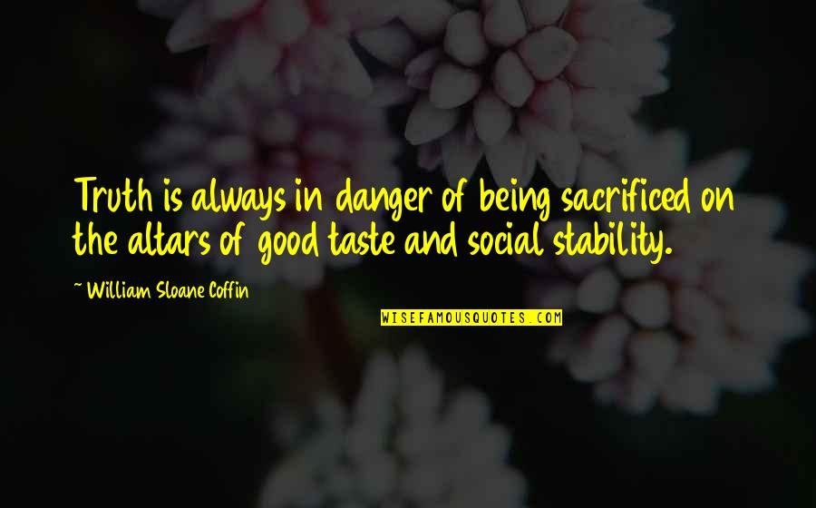 Home Hazard Insurance Quotes By William Sloane Coffin: Truth is always in danger of being sacrificed
