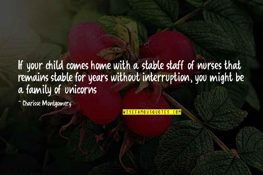 Home Health Care Quotes By Charisse Montgomery: If your child comes home with a stable