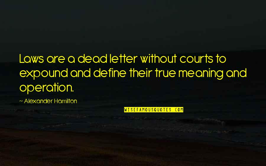 Home Here I Come Quotes By Alexander Hamilton: Laws are a dead letter without courts to