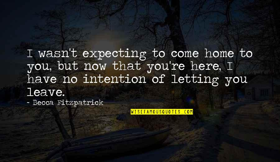 Home Here I Come Quotes By Becca Fitzpatrick: I wasn't expecting to come home to you,