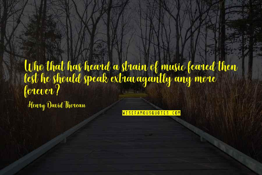 Home Here I Come Quotes By Henry David Thoreau: Who that has heard a strain of music