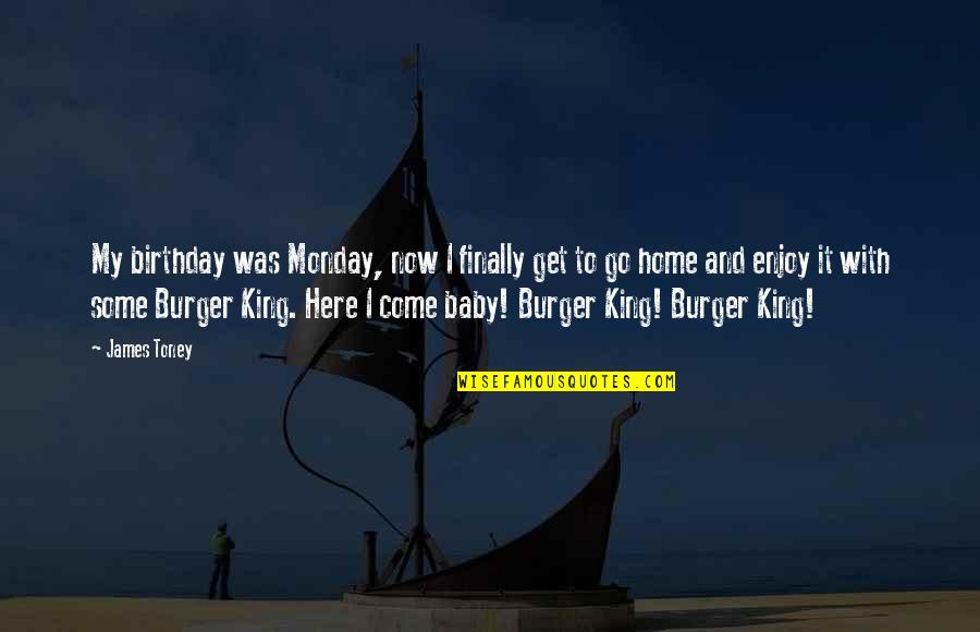 Home Here I Come Quotes By James Toney: My birthday was Monday, now I finally get