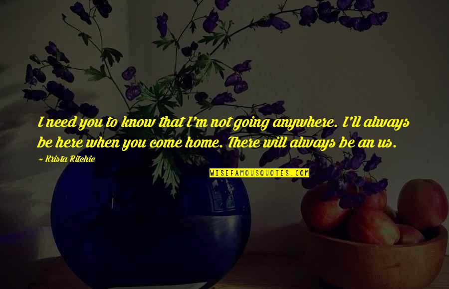 Home Here I Come Quotes By Krista Ritchie: I need you to know that I'm not