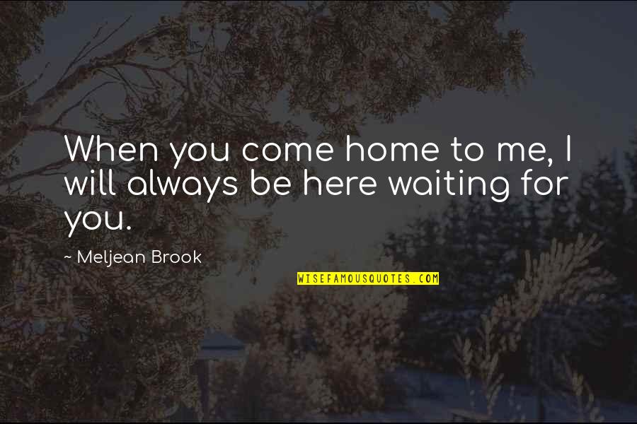 Home Here I Come Quotes By Meljean Brook: When you come home to me, I will