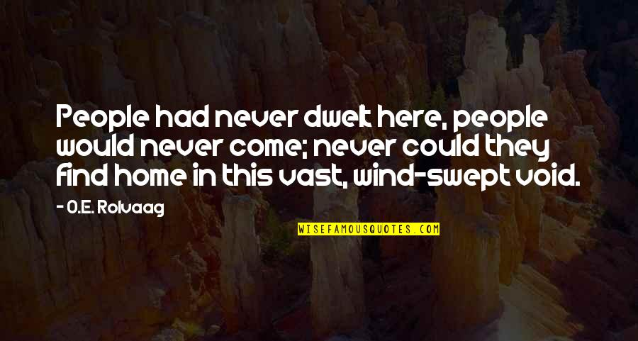 Home Here I Come Quotes By O.E. Rolvaag: People had never dwelt here, people would never