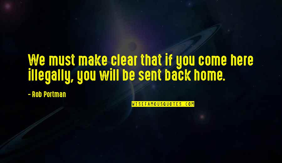Home Here I Come Quotes By Rob Portman: We must make clear that if you come