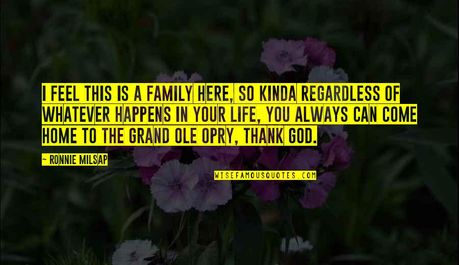 Home Here I Come Quotes By Ronnie Milsap: I feel this is a family here, so