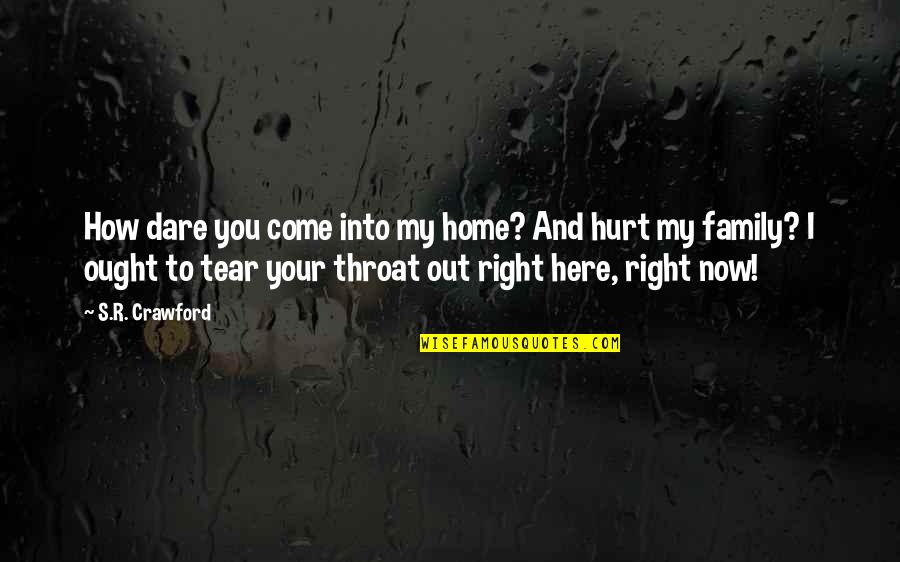 Home Here I Come Quotes By S.R. Crawford: How dare you come into my home? And