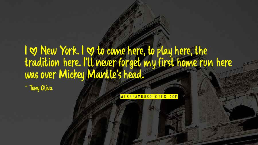 Home Here I Come Quotes By Tony Oliva: I love New York. I love to come