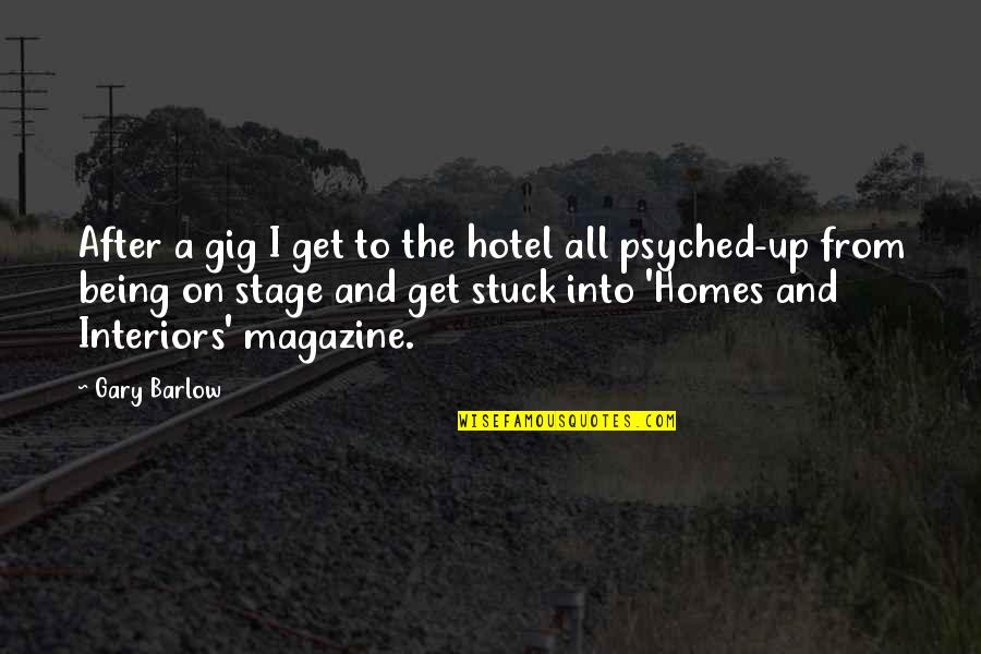 Home Interiors Quotes By Gary Barlow: After a gig I get to the hotel