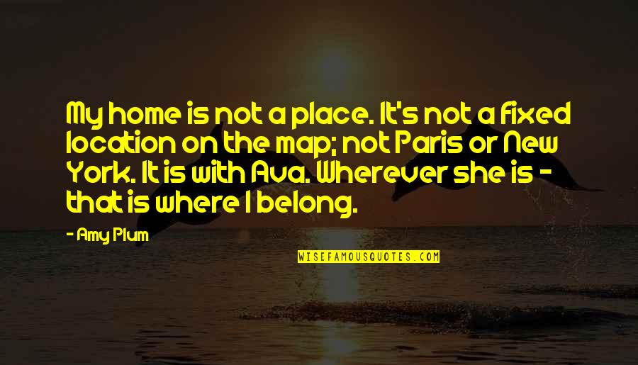 Home Is Wherever Quotes By Amy Plum: My home is not a place. It's not