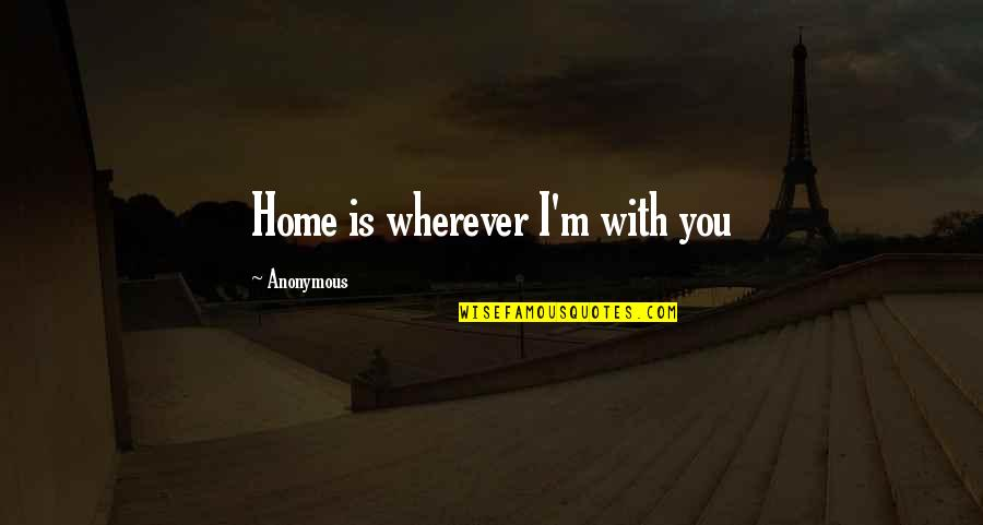 Home Is Wherever Quotes By Anonymous: Home is wherever I'm with you