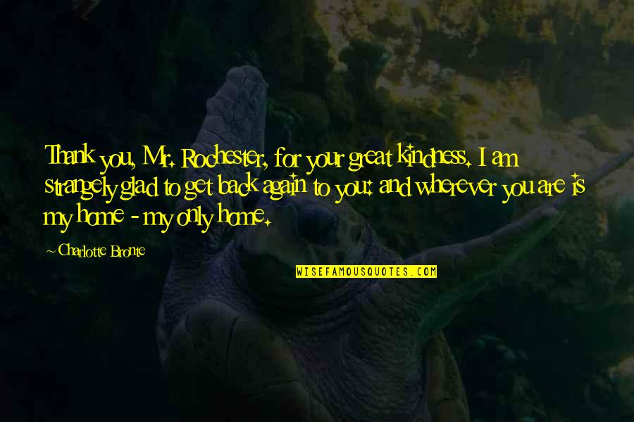 Home Is Wherever Quotes By Charlotte Bronte: Thank you, Mr. Rochester, for your great kindness.