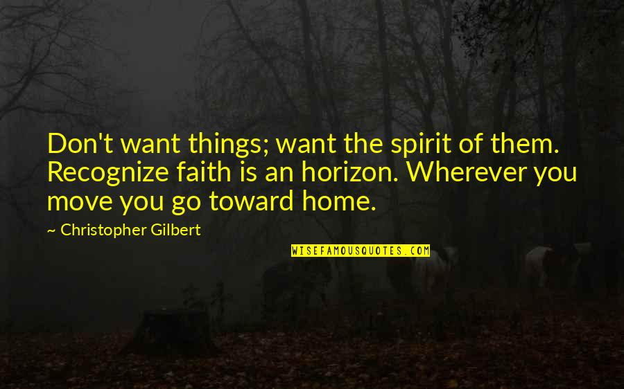 Home Is Wherever Quotes By Christopher Gilbert: Don't want things; want the spirit of them.