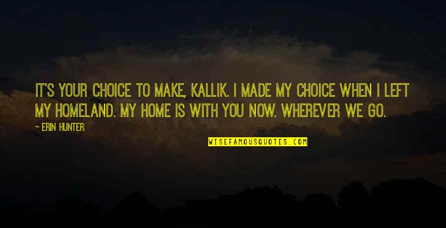 Home Is Wherever Quotes By Erin Hunter: It's your choice to make, Kallik. I made