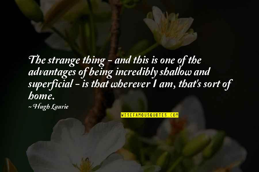 Home Is Wherever Quotes By Hugh Laurie: The strange thing - and this is one
