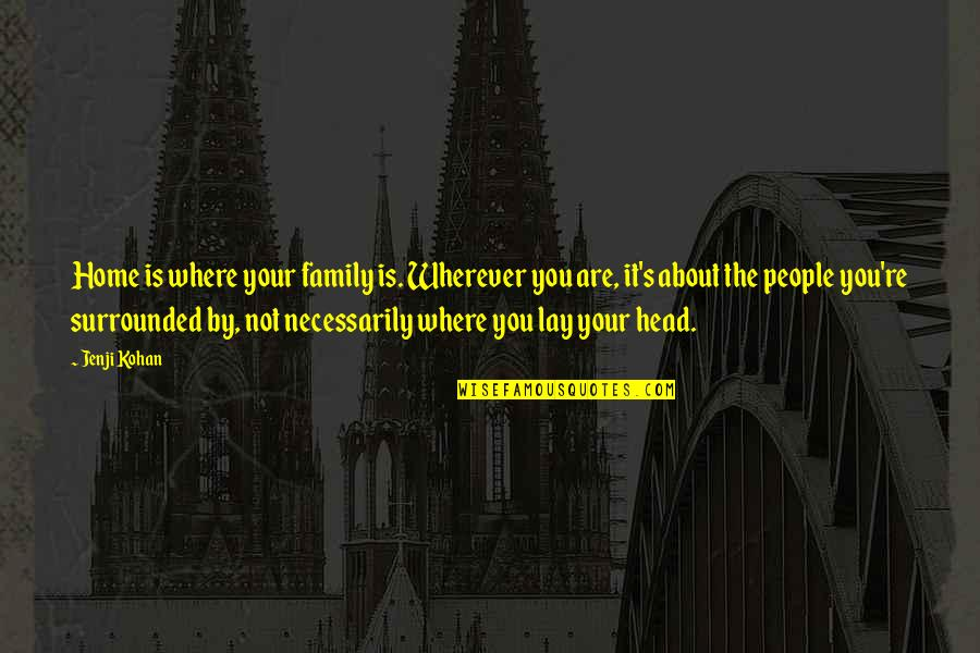 Home Is Wherever Quotes By Jenji Kohan: Home is where your family is. Wherever you