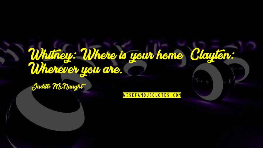 Home Is Wherever Quotes By Judith McNaught: Whitney: Where is your home? Clayton: Wherever you