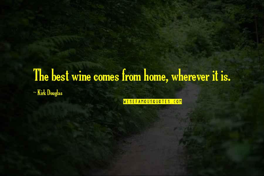 Home Is Wherever Quotes By Kirk Douglas: The best wine comes from home, wherever it