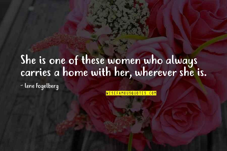 Home Is Wherever Quotes By Lene Fogelberg: She is one of these women who always