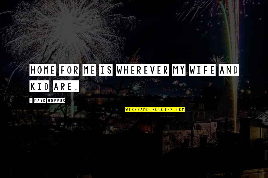Home Is Wherever Quotes By Mark Hoppus: Home for me is wherever my wife and