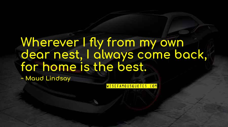 Home Is Wherever Quotes By Maud Lindsay: Wherever I fly from my own dear nest,
