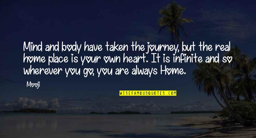 Home Is Wherever Quotes By Mooji: Mind and body have taken the journey, but