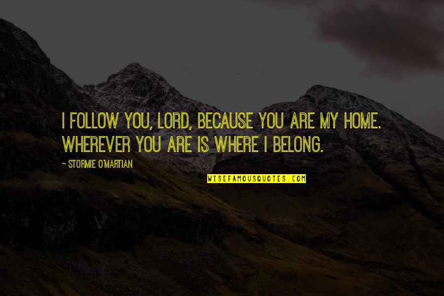Home Is Wherever Quotes By Stormie O'martian: I follow You, Lord, because You are my