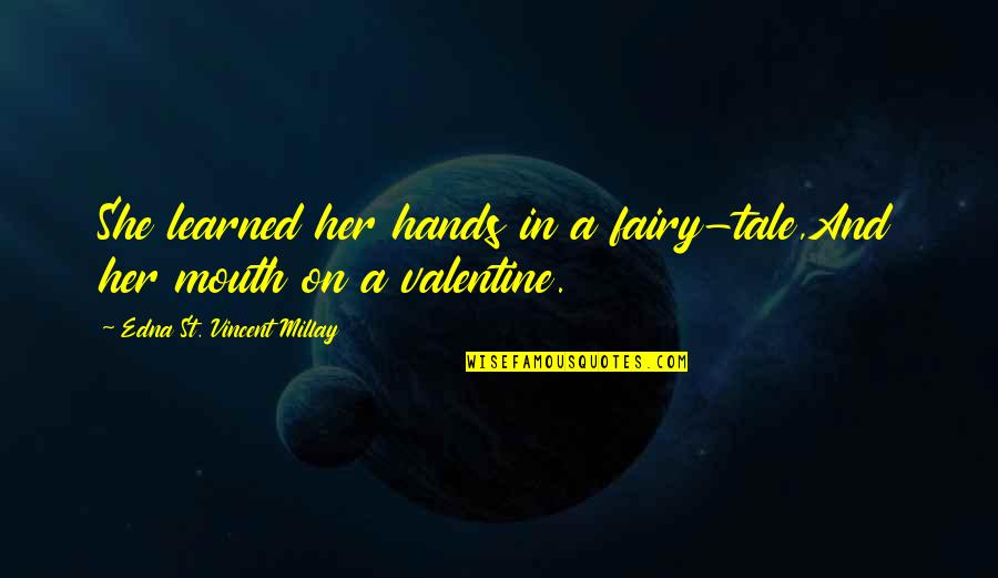 Home Room Movie Quotes By Edna St. Vincent Millay: She learned her hands in a fairy-tale,And her