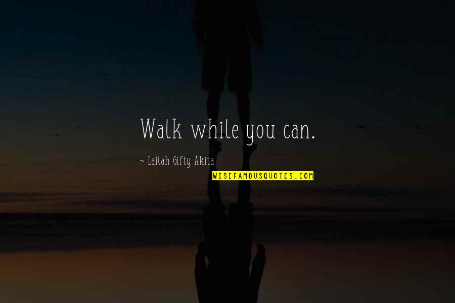 Home Room Movie Quotes By Lailah Gifty Akita: Walk while you can.