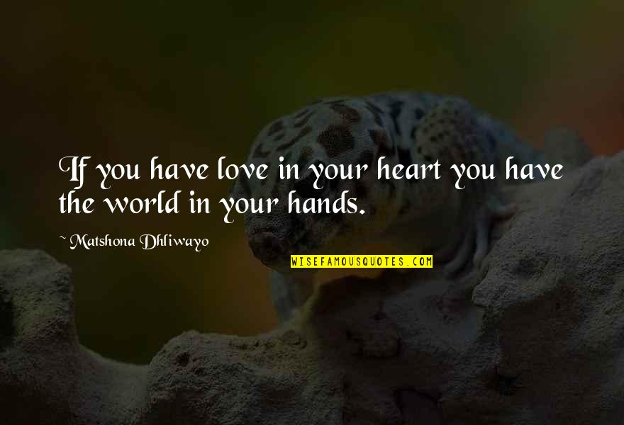 Home Room Movie Quotes By Matshona Dhliwayo: If you have love in your heart you