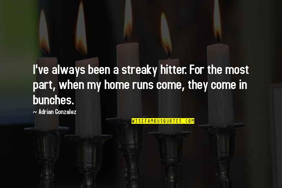 Home Runs Quotes By Adrian Gonzalez: I've always been a streaky hitter. For the